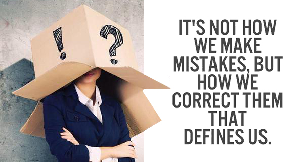 it's not how we make mistakes but how we correct them that defines us